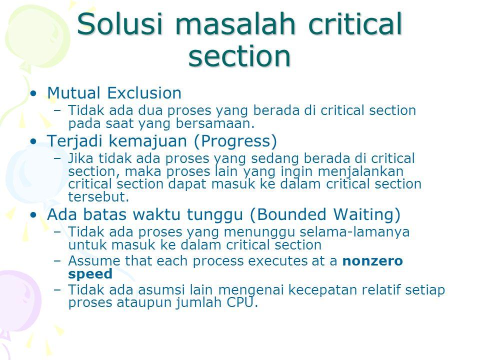 Solusi masalah critical section Mutual Exclusion –Tidak ada dua proses yang berada di critical section pada saat yang bersamaan.