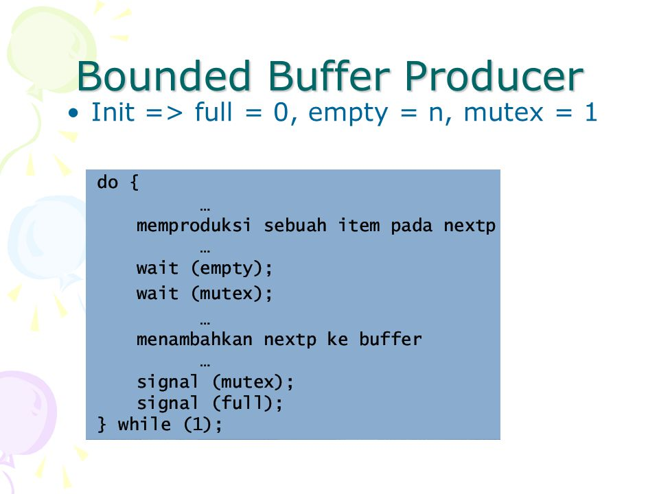 Bounded Buffer Producer Init => full = 0, empty = n, mutex = 1
