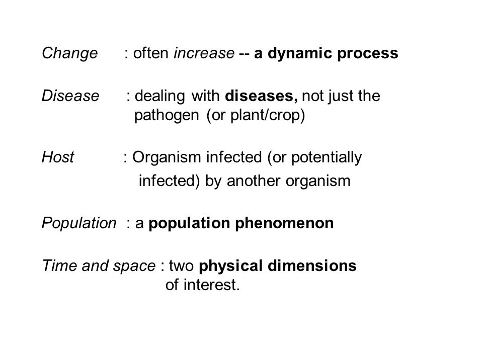 Change : often increase -- a dynamic process Disease : dealing with diseases, not just the pathogen (or plant/crop) Host : Organism infected (or poten