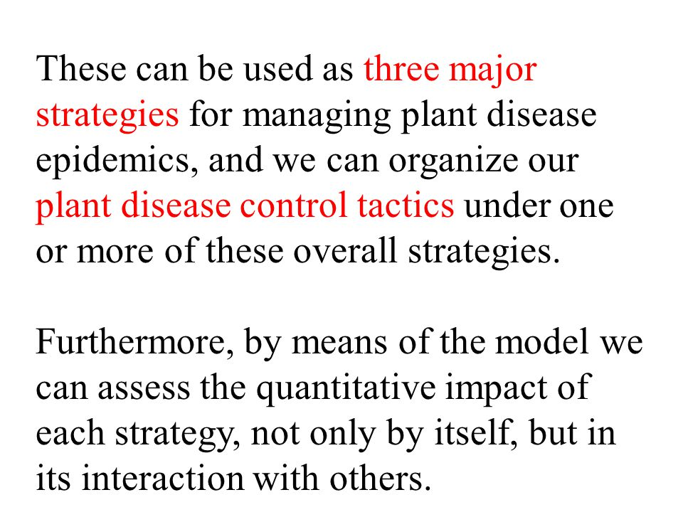 These can be used as three major strategies for managing plant disease epidemics, and we can organize our plant disease control tactics under one or m