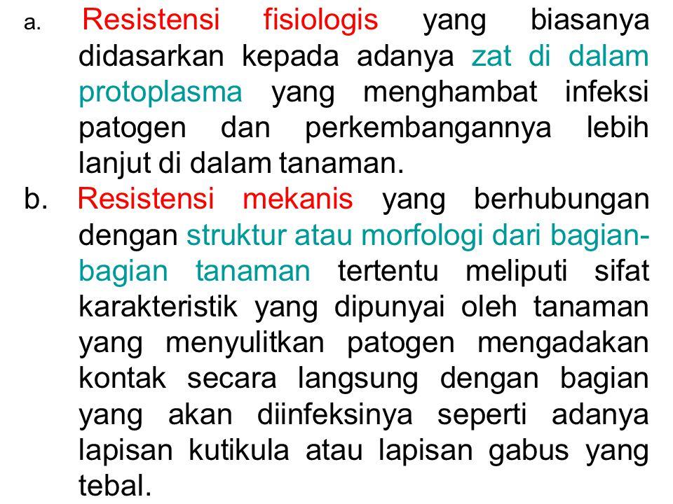 a. Resistensi fisiologis yang biasanya didasarkan kepada adanya zat di dalam protoplasma yang menghambat infeksi patogen dan perkembangannya lebih lan