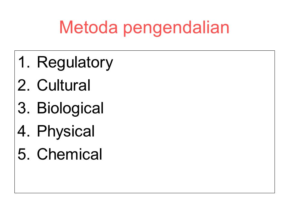 Metoda pengendalian 1.Regulatory 2.Cultural 3.Biological 4.Physical 5.Chemical