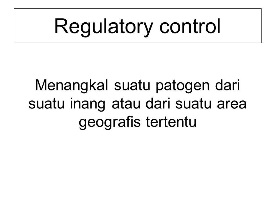 Regulatory control Menangkal suatu patogen dari suatu inang atau dari suatu area geografis tertentu