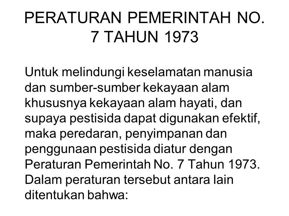 PERATURAN PEMERINTAH NO. 7 TAHUN 1973 Untuk melindungi keselamatan manusia dan sumber-sumber kekayaan alam khususnya kekayaan alam hayati, dan supaya