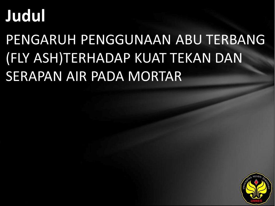 Judul PENGARUH PENGGUNAAN ABU TERBANG (FLY ASH)TERHADAP KUAT TEKAN DAN SERAPAN AIR PADA MORTAR