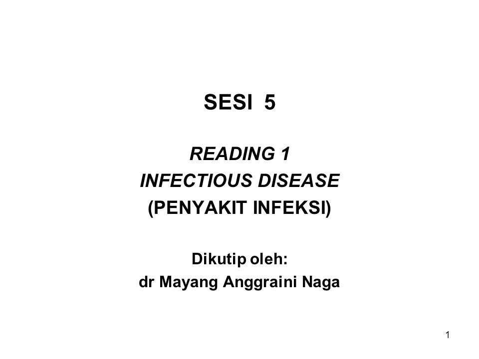 1 SESI 5 READING 1 INFECTIOUS DISEASE (PENYAKIT INFEKSI) Dikutip oleh: dr Mayang Anggraini Naga