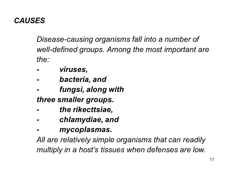 11 CAUSES Disease-causing organisms fall into a number of well-defined groups.
