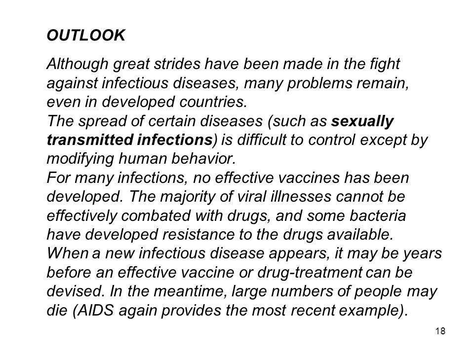 18 OUTLOOK Although great strides have been made in the fight against infectious diseases, many problems remain, even in developed countries.