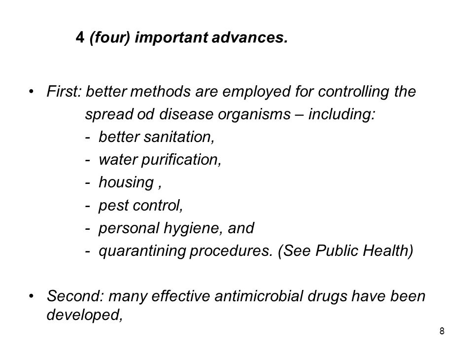 9 4 (four) important advances (Cont.) Third, vaccines and other preparations has been developed to provide immunity to certain infectious disease (See Immunization = the process of inducing immunity as a preventive measure against certain infectious diseases)) Fourth: better general health and nutrition have been bolstered immunity and improved survival.