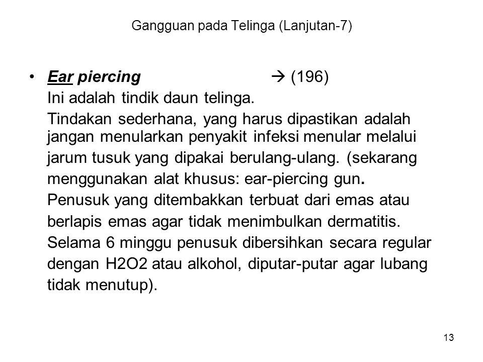 13 Gangguan pada Telinga (Lanjutan-7) Ear piercing  (196) Ini adalah tindik daun telinga. Tindakan sederhana, yang harus dipastikan adalah jangan men