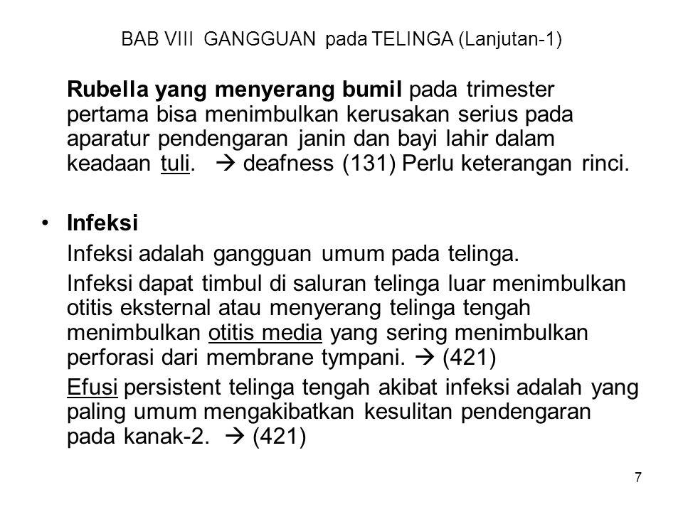 7 BAB VIII GANGGUAN pada TELINGA (Lanjutan-1) Rubella yang menyerang bumil pada trimester pertama bisa menimbulkan kerusakan serius pada aparatur pend