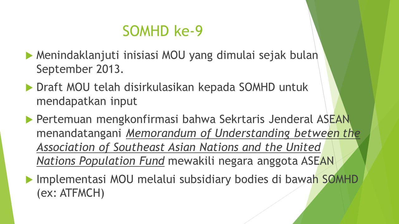 SOMHD ke-9  Menindaklanjuti inisiasi MOU yang dimulai sejak bulan September 2013.  Draft MOU telah disirkulasikan kepada SOMHD untuk mendapatkan inp