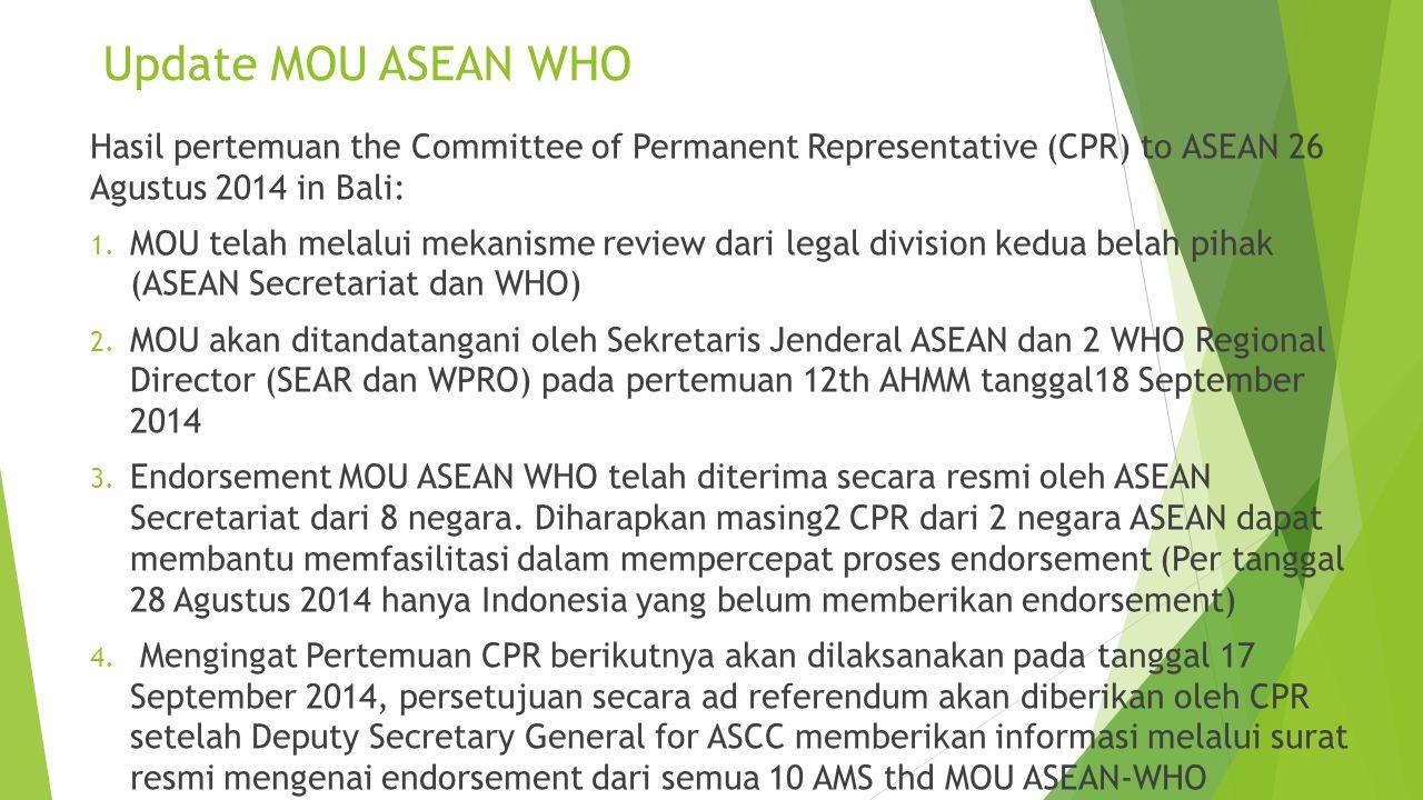 Update MOU ASEAN WHO Hasil pertemuan the Committee of Permanent Representative (CPR) to ASEAN 26 Agustus 2014 in Bali: 1. MOU telah melalui mekanisme