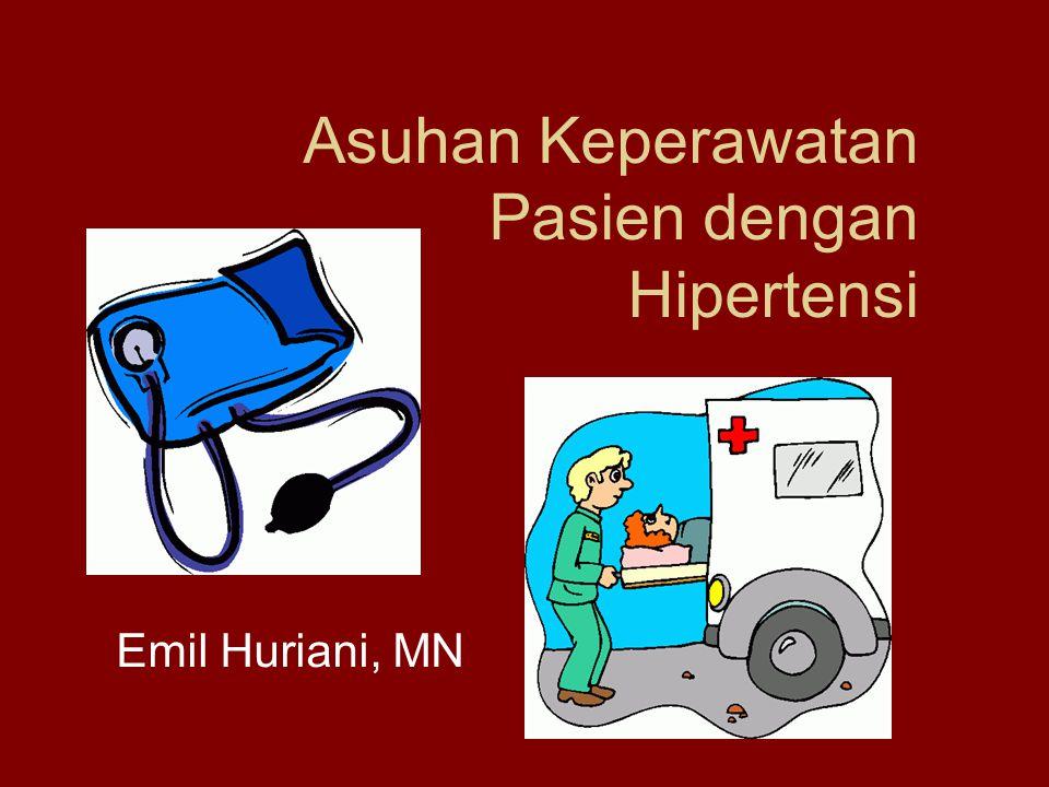 Asuhan Keperawatan Pasien dengan Hipertensi Emil Huriani, MN