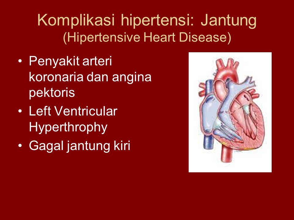 Komplikasi hipertensi: Jantung (Hipertensive Heart Disease) Penyakit arteri koronaria dan angina pektoris Left Ventricular Hyperthrophy Gagal jantung kiri