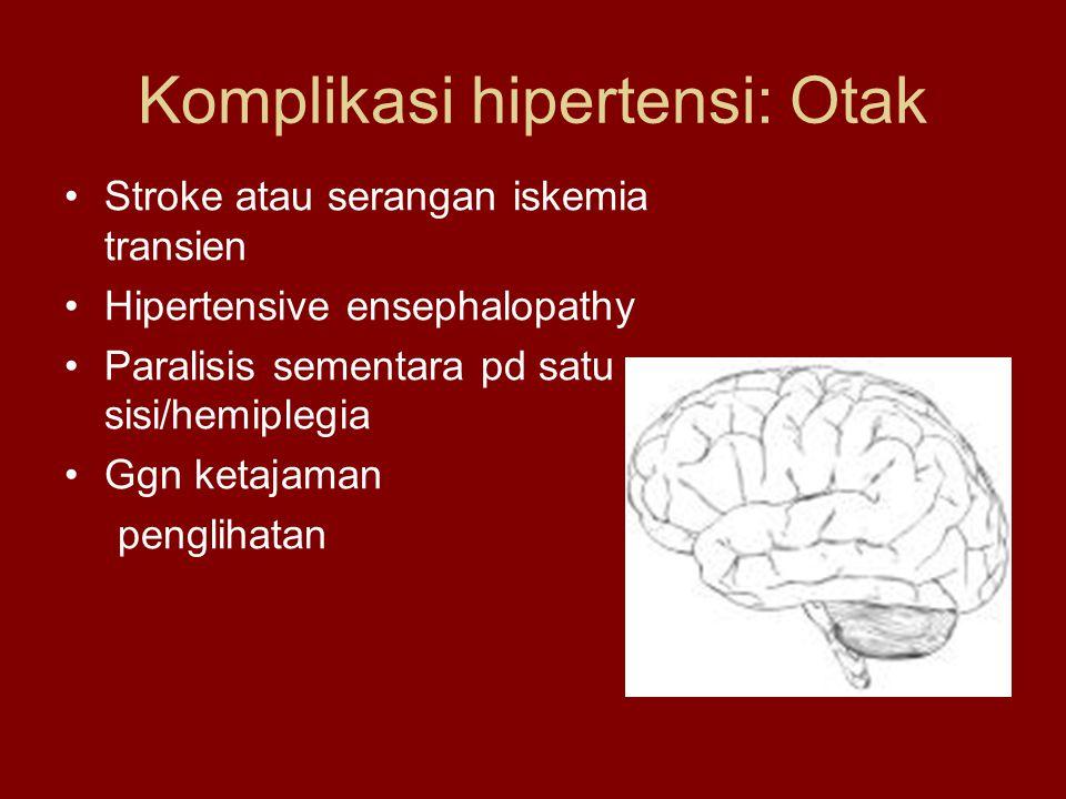 Komplikasi hipertensi: Otak Stroke atau serangan iskemia transien Hipertensive ensephalopathy Paralisis sementara pd satu sisi/hemiplegia Ggn ketajaman penglihatan