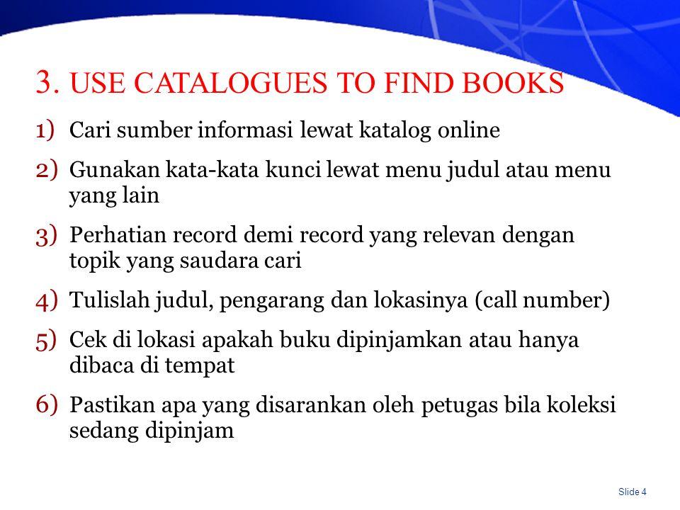 Slide 4 1) Cari sumber informasi lewat katalog online 2) Gunakan kata-kata kunci lewat menu judul atau menu yang lain 3) Perhatian record demi record