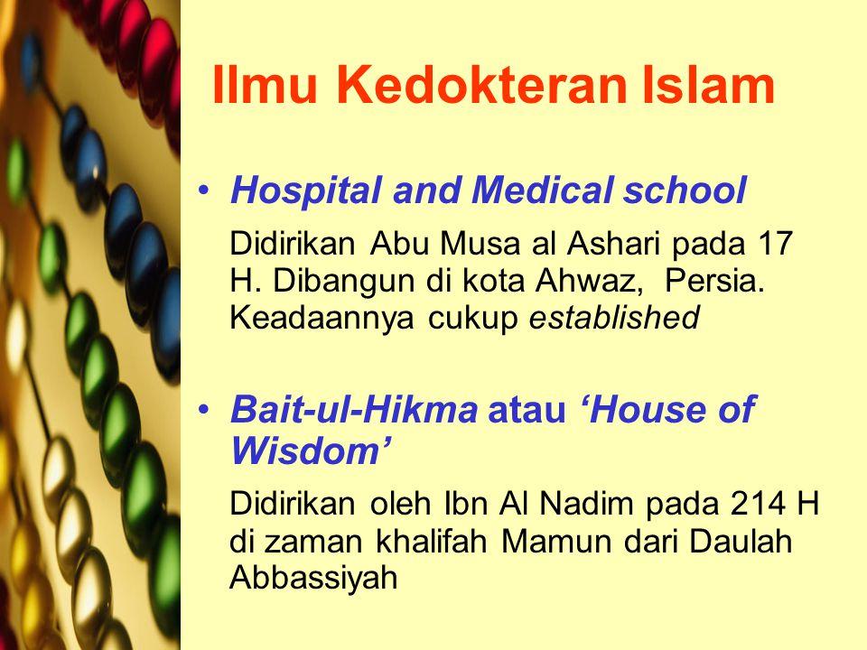 Ilmu Kedokteran Islam Hospital and Medical school Didirikan Abu Musa al Ashari pada 17 H. Dibangun di kota Ahwaz, Persia. Keadaannya cukup established