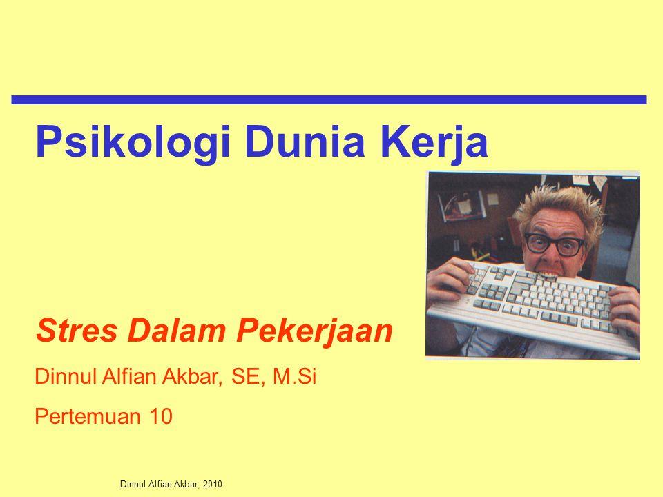 Dinnul Alfian Akbar, 2010 Stres Dalam Pekerjaan Dinnul Alfian Akbar, SE, M.Si Pertemuan 10 Psikologi Dunia Kerja