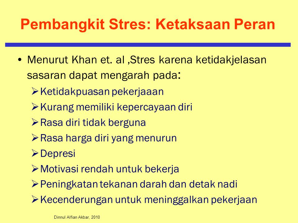 Dinnul Alfian Akbar, 2010 Pembangkit Stres: Ketaksaan Peran Menurut Khan et. al,Stres karena ketidakjelasan sasaran dapat mengarah pada :  Ketidakpua