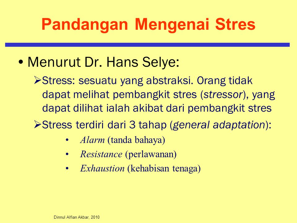 Dinnul Alfian Akbar, 2010 Pandangan Mengenai Stres Menurut Dr. Hans Selye:  Stress: sesuatu yang abstraksi. Orang tidak dapat melihat pembangkit stre