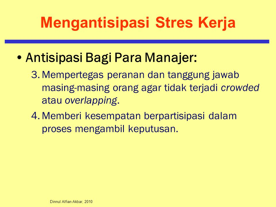 Dinnul Alfian Akbar, 2010 Mengantisipasi Stres Kerja Antisipasi Bagi Para Manajer: 3.Mempertegas peranan dan tanggung jawab masing-masing orang agar t