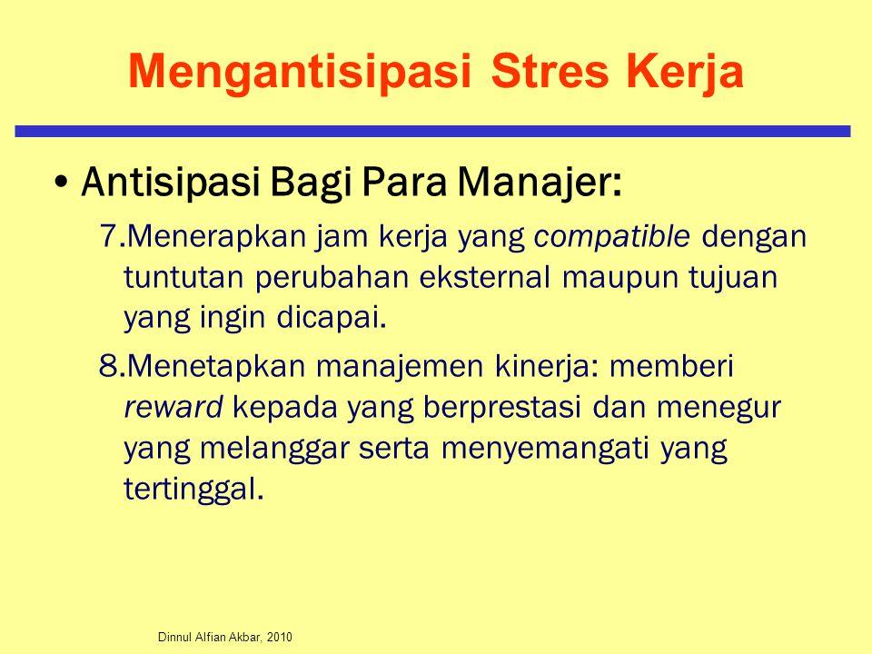Dinnul Alfian Akbar, 2010 Mengantisipasi Stres Kerja Antisipasi Bagi Para Manajer: 7.Menerapkan jam kerja yang compatible dengan tuntutan perubahan ek