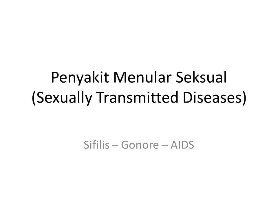 Penyakit Menular Seksual (Sexually Transmitted Diseases) Sifilis – Gonore – AIDS