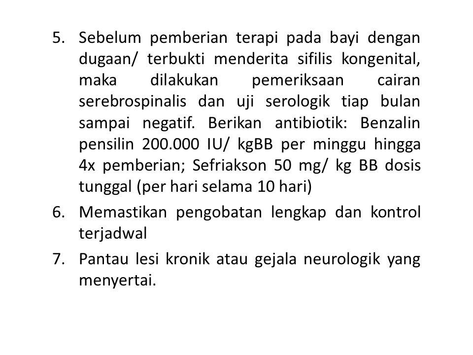 5.Sebelum pemberian terapi pada bayi dengan dugaan/ terbukti menderita sifilis kongenital, maka dilakukan pemeriksaan cairan serebrospinalis dan uji s