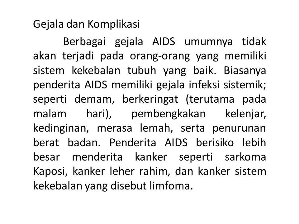 Gejala dan Komplikasi Berbagai gejala AIDS umumnya tidak akan terjadi pada orang-orang yang memiliki sistem kekebalan tubuh yang baik. Biasanya pender