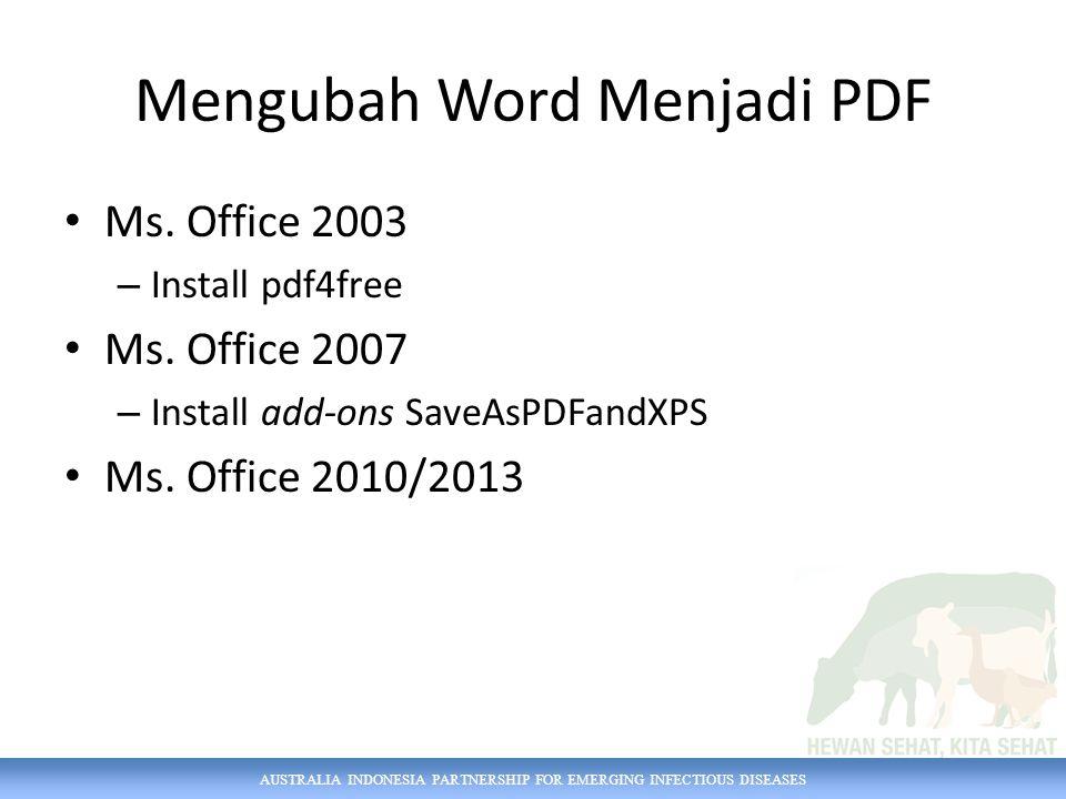 Mengubah Word Menjadi PDF Ms. Office 2003 – Install pdf4free Ms. Office 2007 – Install add-ons SaveAsPDFandXPS Ms. Office 2010/2013