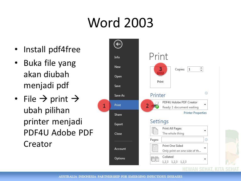 AUSTRALIA INDONESIA PARTNERSHIP FOR EMERGING INFECTIOUS DISEASES Word 2003 Install pdf4free Buka file yang akan diubah menjadi pdf File  print  ubah