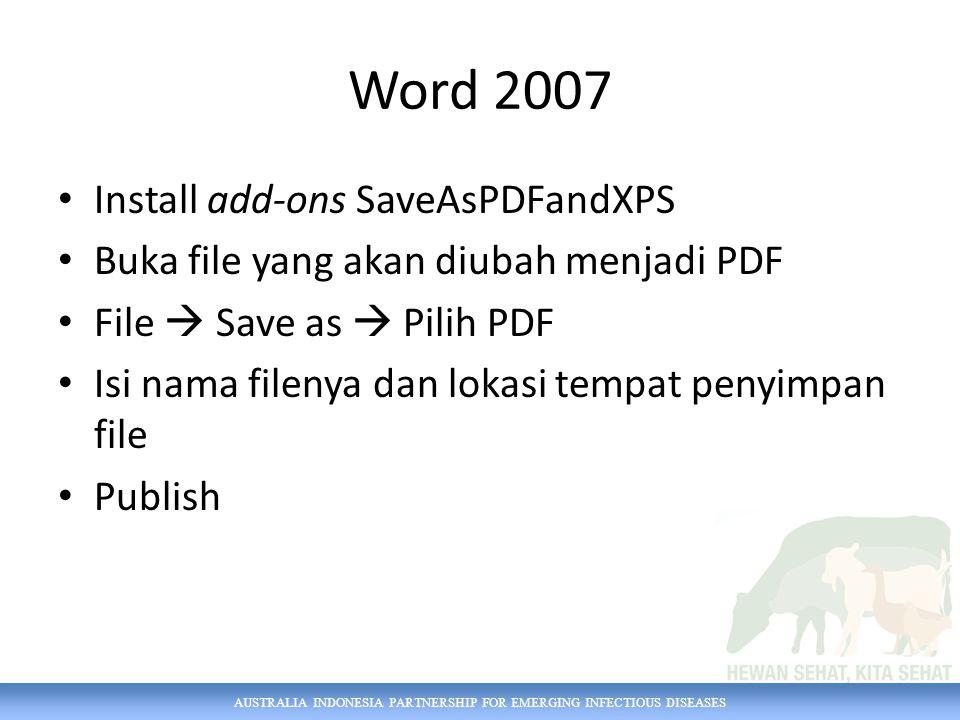 Word 2007 Install add-ons SaveAsPDFandXPS Buka file yang akan diubah menjadi PDF File  Save as  Pilih PDF Isi nama filenya dan lokasi tempat penyimp