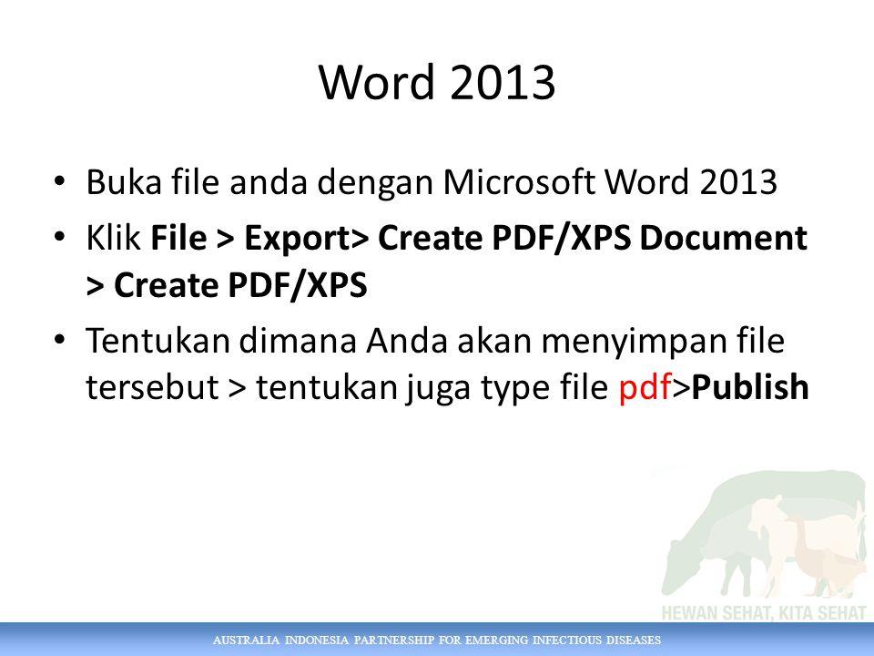 Word 2013 Buka file anda dengan Microsoft Word 2013 Klik File > Export> Create PDF/XPS Document > Create PDF/XPS Tentukan dimana Anda akan menyimpan f