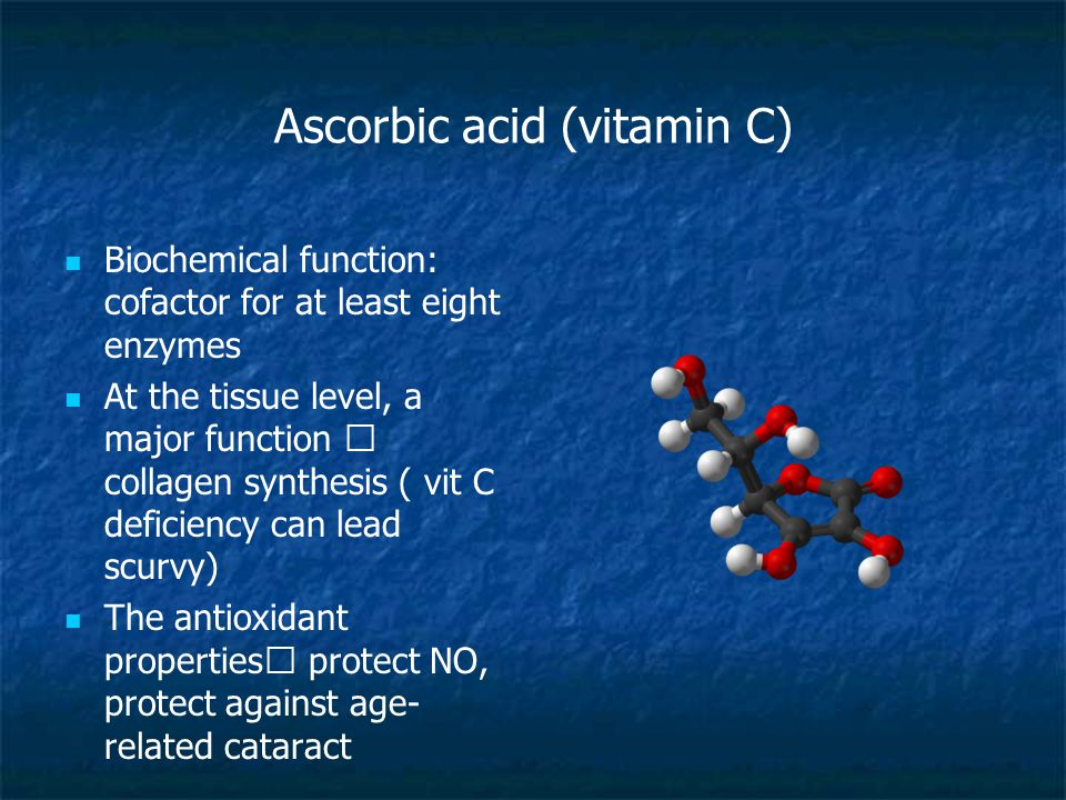 Ascorbic acid (vitamin C) Biochemical function: cofactor for at least eight enzymes At the tissue level, a major function  collagen synthesis ( vit C