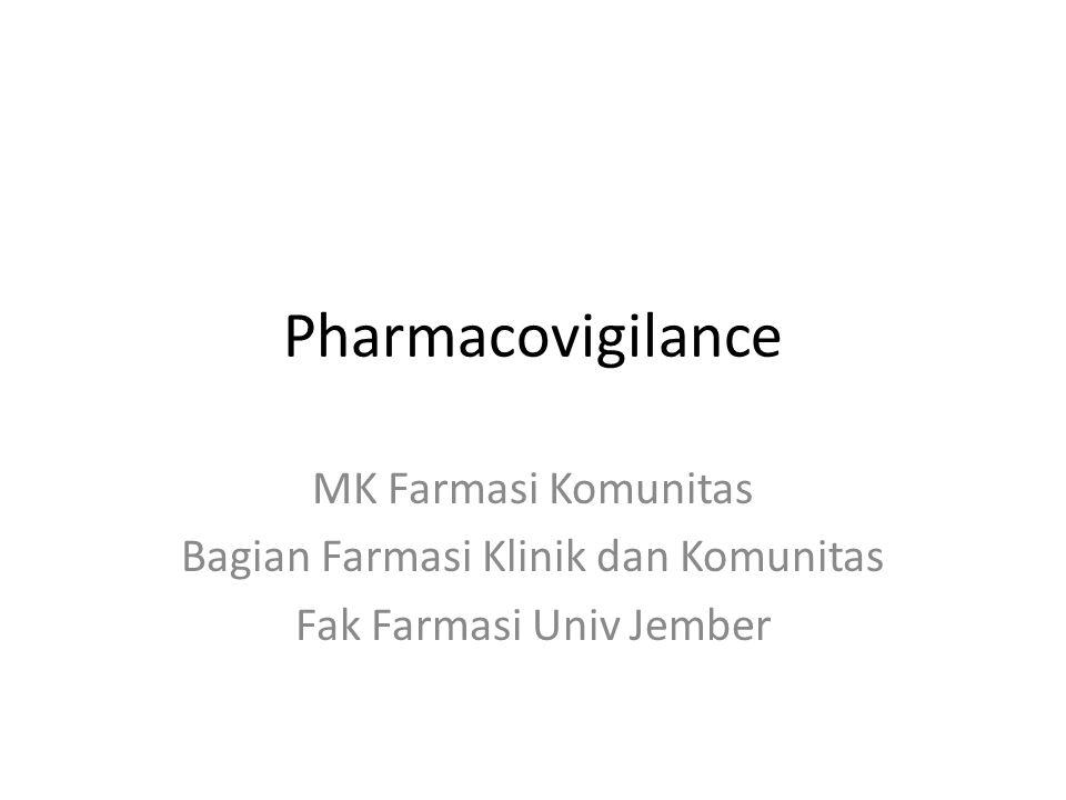 Pharmacovigilance MK Farmasi Komunitas Bagian Farmasi Klinik dan Komunitas Fak Farmasi Univ Jember
