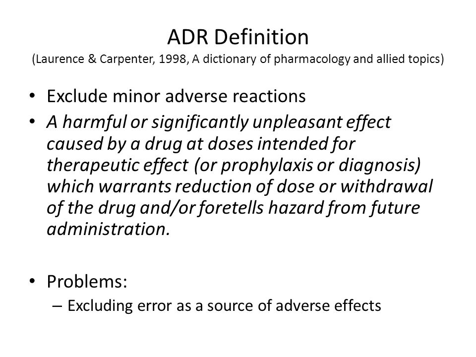 Proposed definition of adverse drug reaction: An appreciably harmful or unpleasant reaction, resulting from an intervention related to the use of a medicinal product, which predicts hazard from future administration and warrants prevention or specific treatment, or alteration of the dosage regimen, or withdrawal of the product.