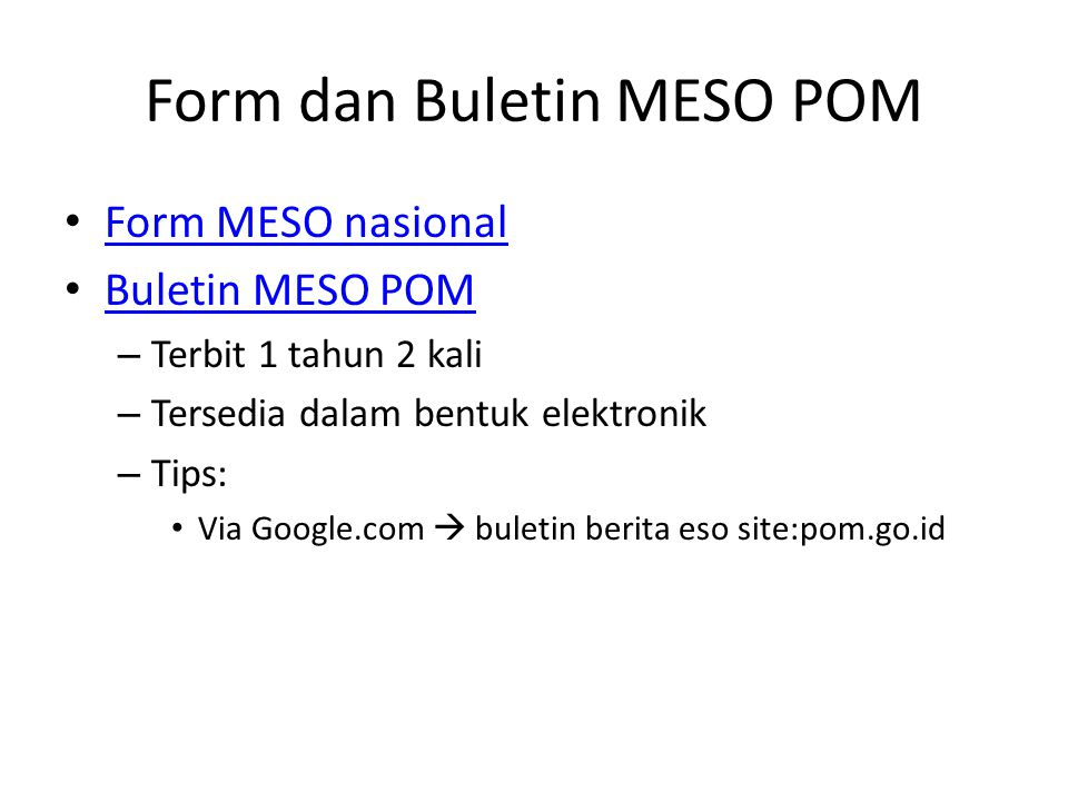Form dan Buletin MESO POM Form MESO nasional Buletin MESO POM – Terbit 1 tahun 2 kali – Tersedia dalam bentuk elektronik – Tips: Via Google.com  bule