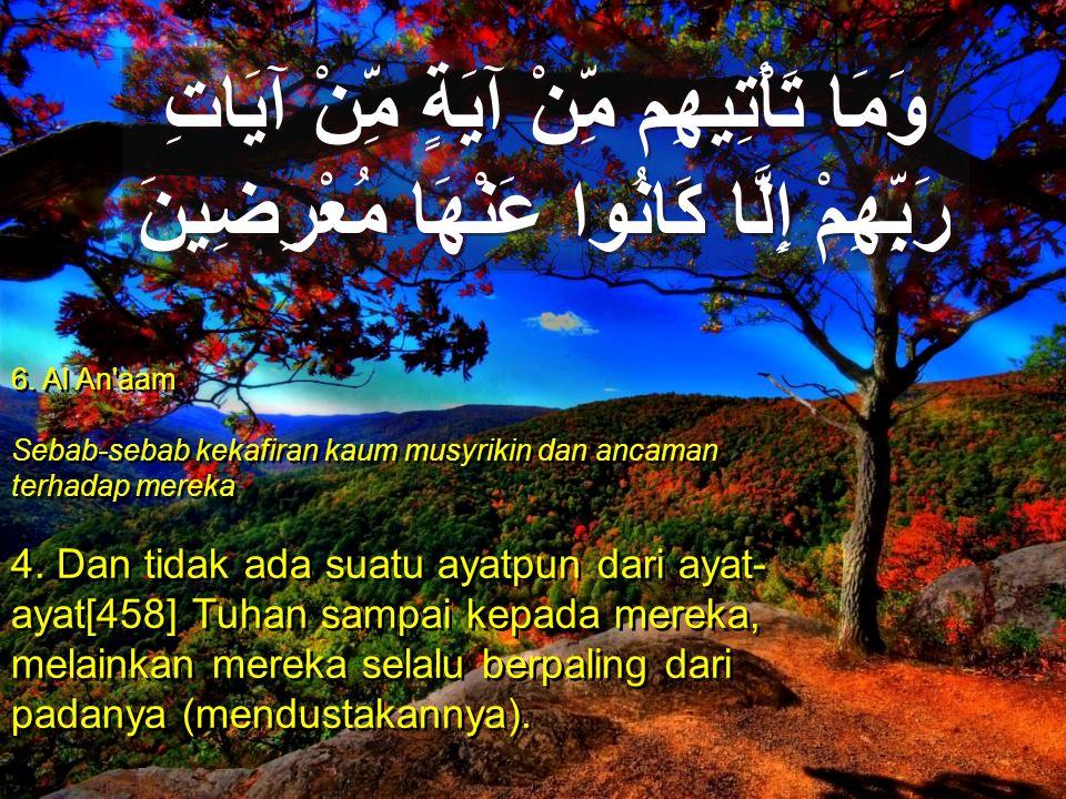 6. Al An'aam Sebab-sebab kekafiran kaum musyrikin dan ancaman terhadap mereka 4. Dan tidak ada suatu ayatpun dari ayat- ayat[458] Tuhan sampai kepada