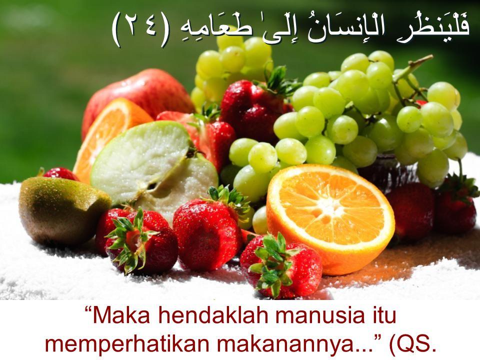 "فَلْيَنظُرِ الْإِنسَانُ إِلَىٰ طَعَامِهِ ﴿٢٤﴾ ""Maka hendaklah manusia itu memperhatikan makanannya..."" (QS. 'Abasa, 80:24)"