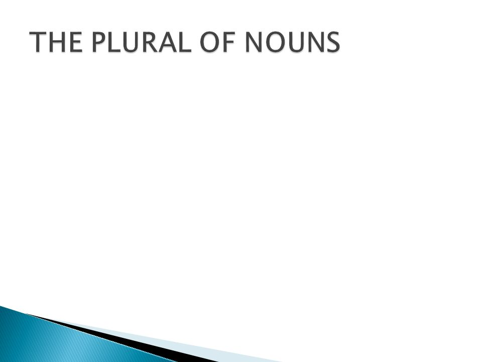  Most nouns form the plural by adding -s or - es.