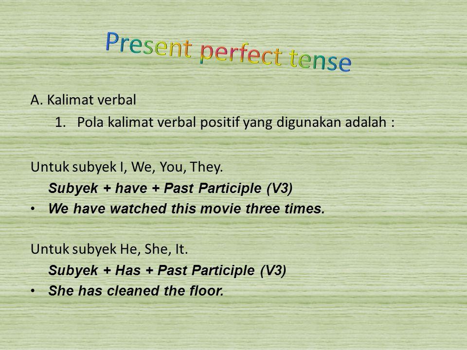 A. Kalimat verbal 1.Pola kalimat verbal positif yang digunakan adalah : Untuk subyek I, We, You, They. Subyek + have + Past Participle (V3) We have wa