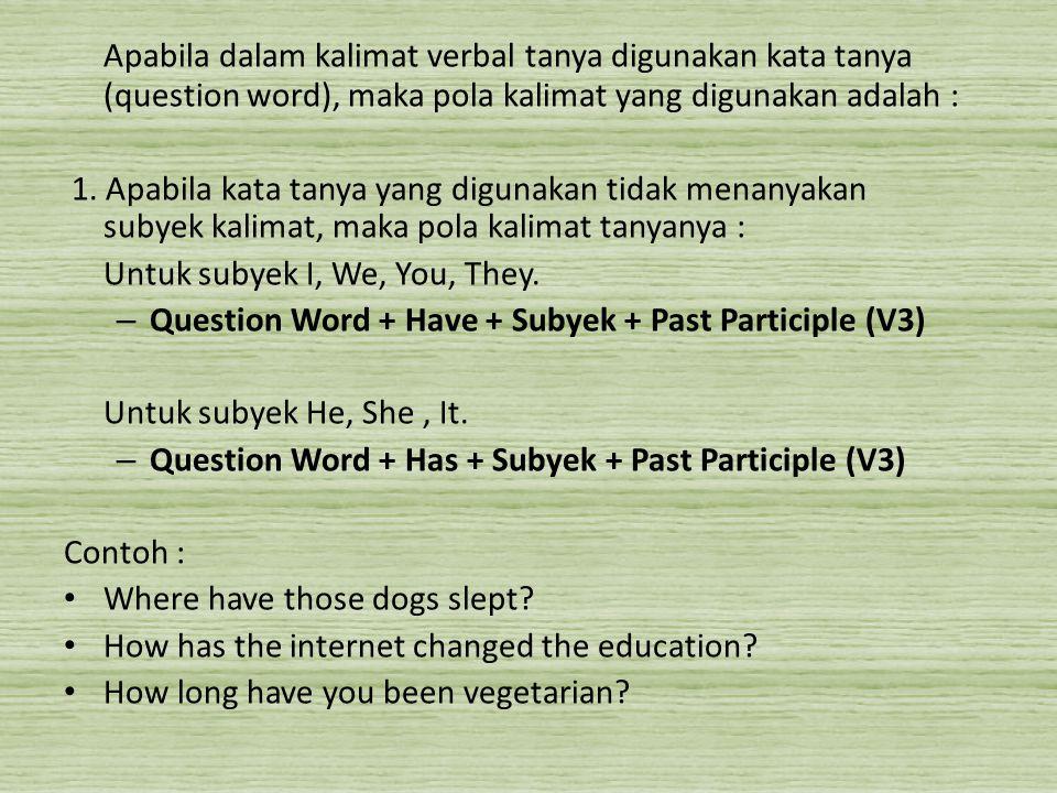 Apabila dalam kalimat verbal tanya digunakan kata tanya (question word), maka pola kalimat yang digunakan adalah : 1. Apabila kata tanya yang digunaka