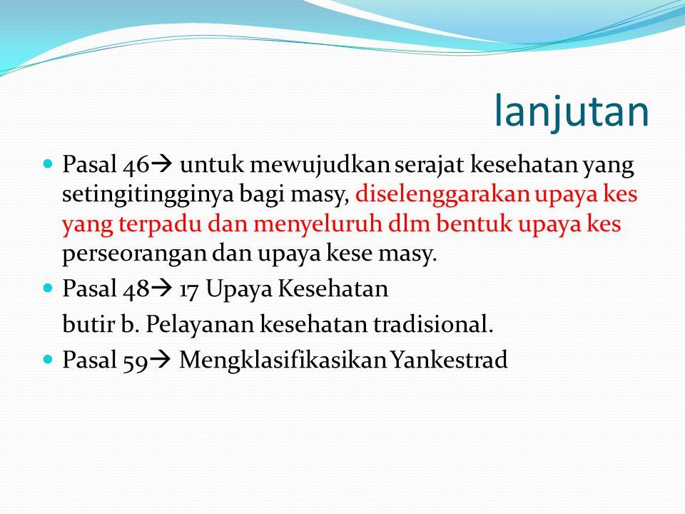UU NO.36 TAHUN 2009 TENTANG KESEHATAN PASAL 1 ayat (16)  Pelayanan Kesehatan Tradisional adalah pengobatan dan/atau perawatan dengan cara dan obat ya