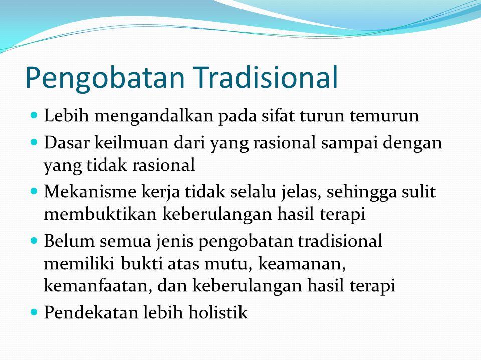 Pengobatan Tradisional Pengobatan tradisional adalah pengobatan dan/atau perawatan dengan cara, obat dan pengobatnya yang mengacu kepada pengalaman, ketrampilan turun-temurun, dan/atau pendidikan/pelatihan, dan diterapkan sesuai dengan norma yang berlaku dalam masyarakat (Kepmenkes No.