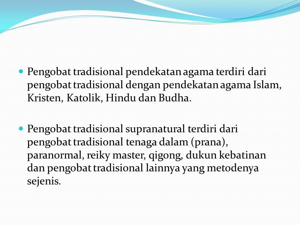 Pengobat Tradisional Ketrampilan Pengobat tradisional pijat urut, patah tulang, sunat, dukun bayi, refleksi, akupresuris, akupunkturis, chiropractor dan pengobat tradisional lainnya yang metodanya sejenis.