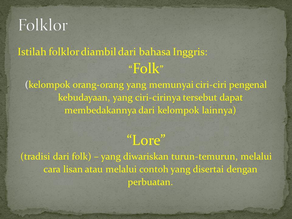"""Istilah folklor diambil dari bahasa Inggris: """" Folk """" (kelompok orang-orang yang memunyai ciri-ciri pengenal kebudayaan, yang ciri-cirinya tersebut da"""