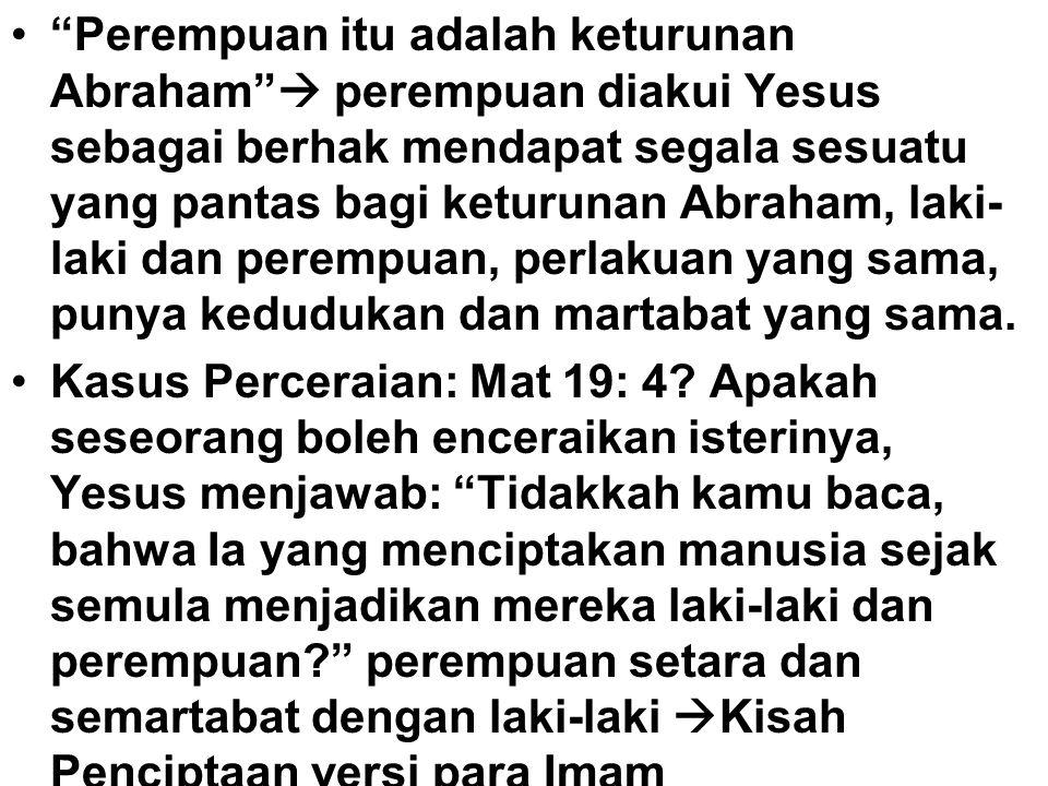 """""""Perempuan itu adalah keturunan Abraham""""  perempuan diakui Yesus sebagai berhak mendapat segala sesuatu yang pantas bagi keturunan Abraham, laki- lak"""
