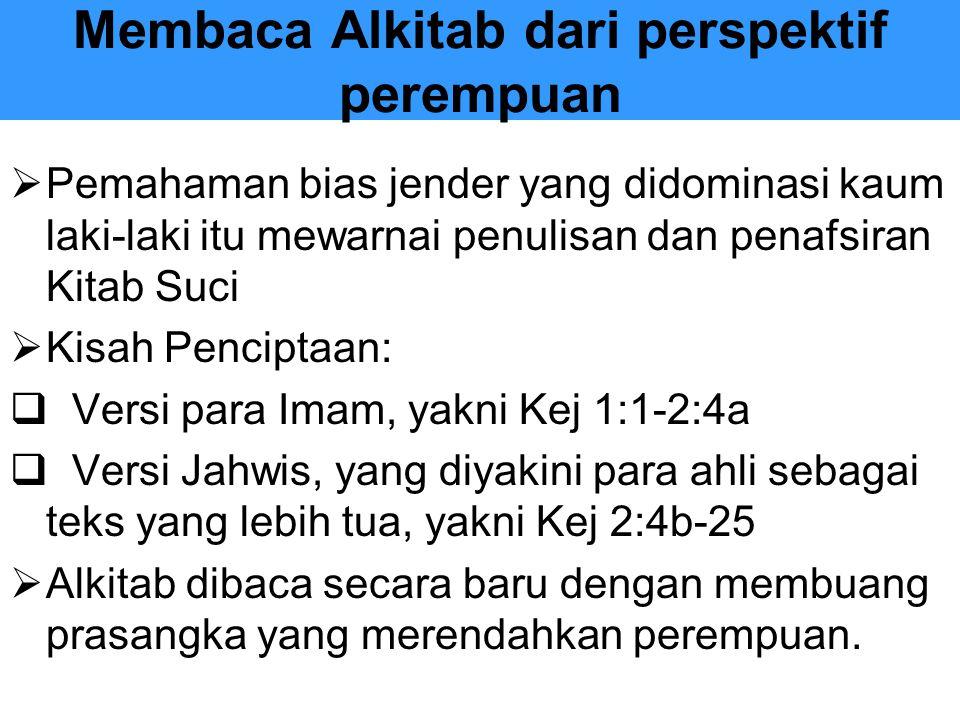 Membaca Alkitab dari perspektif perempuan PPemahaman bias jender yang didominasi kaum laki-laki itu mewarnai penulisan dan penafsiran Kitab Suci K