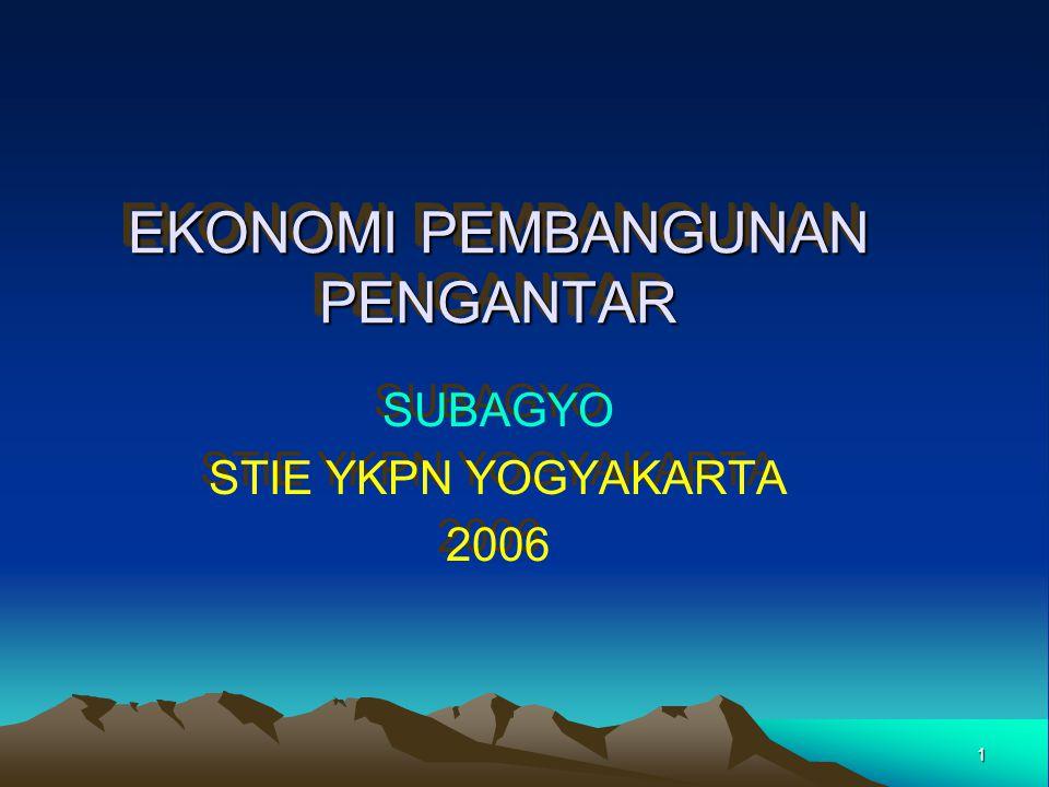 1 EKONOMI PEMBANGUNAN PENGANTAR SUBAGYO STIE YKPN YOGYAKARTA 2006 SUBAGYO STIE YKPN YOGYAKARTA 2006